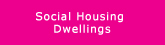 Social Housing Dwellings
